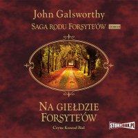 Saga rodu Forsyte'ów. Tom 10. Na giełdzie Forsyte'ów - John Galsworthy - audiobook