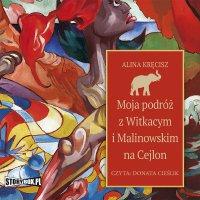 Moja podróż z Witkacym i Malinowskim na Cejlon - Alina Kręcisz - audiobook