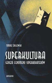Superkultura. Geneza fenomenu superbohaterów - Tomasz Żaglewski - ebook