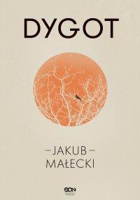 Dygot. Wydanie IV - Jakub Małecki - ebook