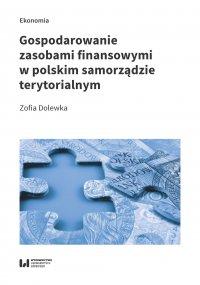 Gospodarowanie zasobami finansowymi w polskim samorządzie terytorialnym - Zofia Dolewka - ebook