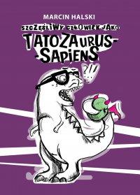 Szczęśliwy człowiek jako Tatozaurus-sapiens - Marcin Halski - ebook