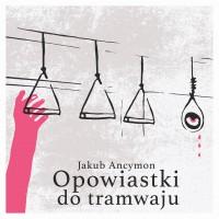 Opowiastki do tramwaju - Jakub Ancymon - audiobook