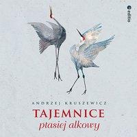 Tajemnice ptasiej alkowy - Andrzej Kruszewicz - audiobook