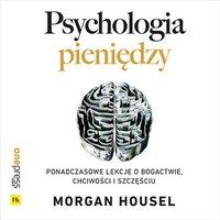 Psychologia pieniędzy. Ponadczasowe lekcje o bogactwie, chciwości i szczęściu - Morgan Housel - audiobook