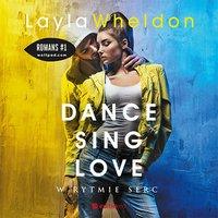 Dance, sing, love. W rytmie serc - Layla Wheldon - audiobook
