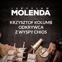 Krzysztof Kolumb. Odkrywca z wyspy Chios - Jarosław Molenda - audiobook