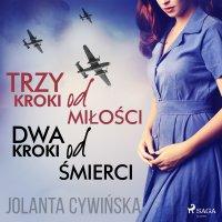Trzy kroki od miłości dwa kroki od śmierci - Jolanta Cywinska - audiobook