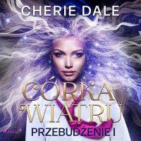 Córka wiatru. Przebudzenie 1 - Cherie Dale - audiobook