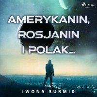 Amerykanin, Rosjanin i Polak... - Iwona Surmik - audiobook