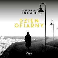 Dzień ofiarny - Iwona Surmik - audiobook
