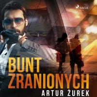 Bunt zranionych - Artur Zurek - audiobook