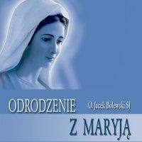 Odrodzenie z Maryją - Jacek Bolewski SJ - audiobook
