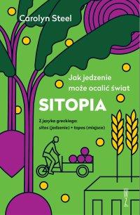 Sitopia. Jak jedzenie może ocalić świat - Carolyn Steel - ebook