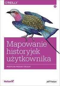 Mapowanie historyjek użytkownika. Przepis na produkt idealny - Jeff Patton - ebook