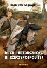 Duch i bezduszność III Rzeczypospolitej, wydanie II - Bronisław Łagowski - ebook