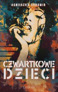 Czwartkowe dzieci - Agnieszka Sudomir - ebook