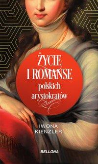 Życie i romanse polskich arystokratów - Iwona Kienzler - ebook