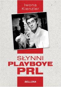 Słynni playboye PRL - Iwona Kienzler - ebook