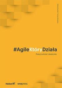 #AgileKtóryDziała. Pracuj zwinnie i skutecznie - Michał Dusiński - ebook
