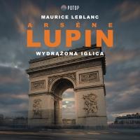 Arsène Lupin. Wydrążona iglica - Maurice LeBlanc - audiobook