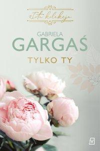 Tylko ty - Gabriela Gargaś - ebook