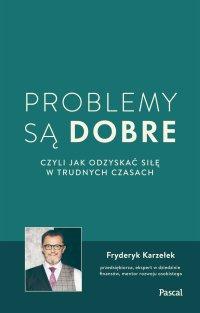 Problemy są dobre, czyli jak odzyskać siłę w trudnych czasach - Fryderyk Karzełek - audiobook