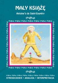 Mały Książę Antoine'a de Saint-Exupéry. Streszczenie analiza, interpretacja - Agnieszka Kędzierska - ebook