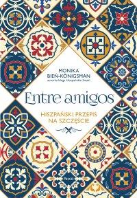 Entre Amigos. Hiszpański sposób na szczęście - Monika Bień-Königsman - ebook