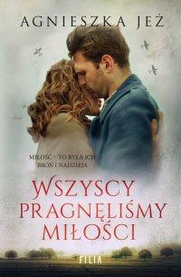 Wszyscy pragnęliśmy miłości - Agnieszka Jeż - ebook