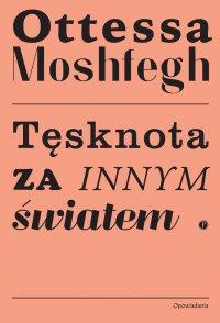 Tęsknota za innym światem - Ottessa Moshfegh - ebook