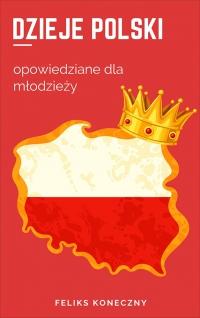 Dzieje Polski opowiedziane dla młodzieży - Feliks Koneczny - ebook