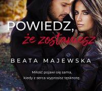 Powiedz, że zostaniesz - Beata Majewska - audiobook