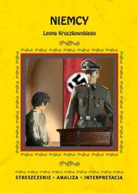 Niemcy Leona Kruczkowskiego. Streszczenie, analiza, interpretacja - Zespół redakcyjny - ebook