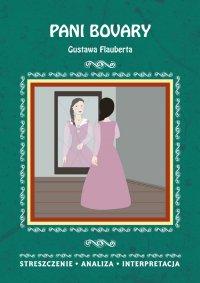 Pani Bovary Gustawa Flauberta. Streszczenie, analiza, interpretacja - Anna Paterek - ebook
