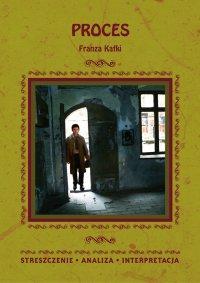 Proces Franza Kafki. Streszczenie, analiza, interpretacja - Zespół redakcyjny - ebook