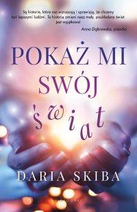 Pokaż mi swój świat - Daria Skiba - ebook