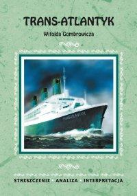 Trans-Atlantyk Witolda Gombrowicza. Streszczenie, analiza, interpretacja - Magdalena Dąbrowska - ebook