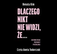 Dlaczego nikt nie widzi, że umieram. Historie ofiar przemocy psychicznej - Renata Kim - audiobook