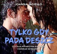 Tylko gdy pada deszcz - Joanna Jagiełło - audiobook