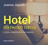 Hotel dla twoich rzeczy - Joanna Jagiełło - audiobook