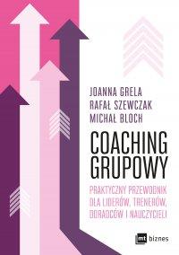 Coaching grupowy. Praktyczny przewodnik dla liderów, trenerów, doradców i nauczycieli - Joanna Grela - ebook