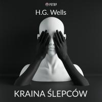 Kraina Ślepców - H.G. Wells - audiobook
