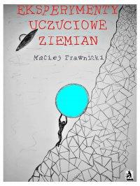 Eksperymenty uczuciowe Ziemian - Maciej Trawnicki - ebook