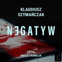 Negatyw - Klaudiusz Szymańczak - audiobook