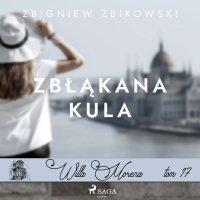 Willa Morena 17. Zbłąkana kula - Zbigniew Zbikowski - audiobook
