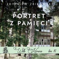 Willa Morena 16. Portret z pamięci - Zbigniew Zbikowski - audiobook