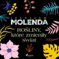 Rośliny, które zmieniły świat - Jarosław Molenda - audiobook