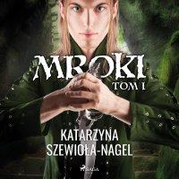 Mroki I - Katarzyna Szewiola-Nagel - audiobook