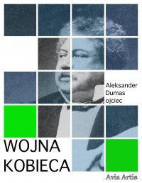 Wojna kobieca - Aleksander Dumas (ojciec) - ebook